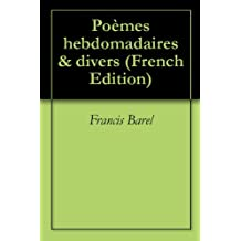 Poèmes hebdomadaires & divers (French Edition)