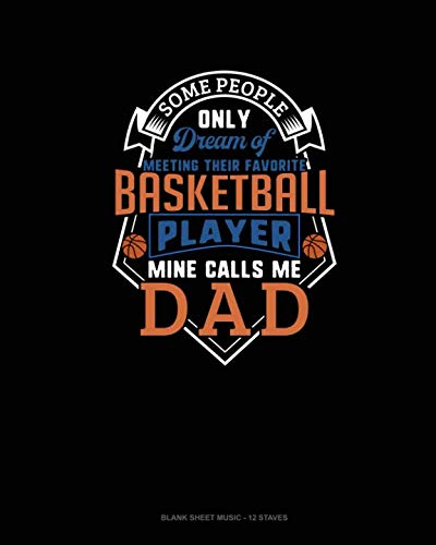 Some People Only Dream Of Meeting Their Favorite Basketball Player Mine Calls Me Dad: Blank Sheet Music - 12 Staves