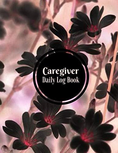 (Caregiver Daily Log Book: Essential Caregiving Home Aide Work Template Notebook, Care Medical Records Organizer, Carer Tracking Logbook log Journal, ... 8.5