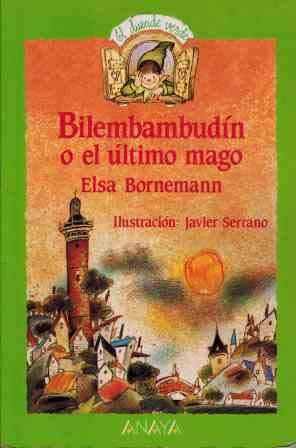 Bilembambudin o el ultimo mago (Cuentos, Mitos Y Libros-regalo) Tapa blanda – 18 abr 1991 Elsa Bornemann Anaya 8420742139 Classics