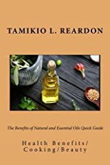 The Benefits of Natural and Essential Oils Quick Guide: Healthy/Cooking/Beauty by Tamikio L. Reardon (2016-03-01) Paperback