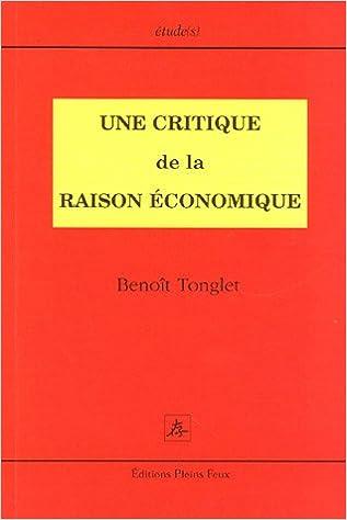 Téléchargez gratuitement des livres pdf en ligne Une Critique de la raison économique: Connaissance et épistémologie en économie in French PDF by Benoît Tonglet