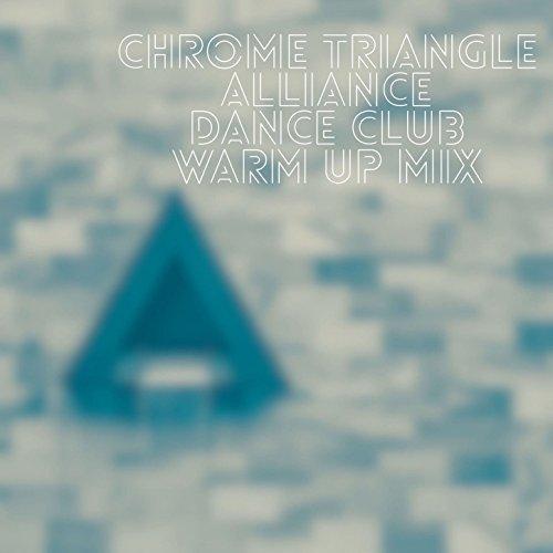 Chrome Triangle Alliance: Dance Club Warm Up ()