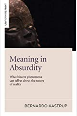Meaning in Absurdity: What Bizarre Phenomena Can Tell Us About the Nature of Reality by Bernardo Kastrup (27-Jan-2012) Paperback Paperback
