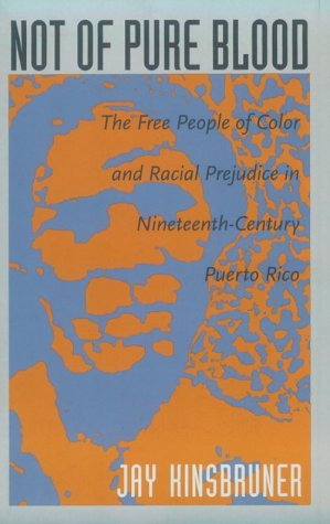 Not of Pure Blood: The Free People of Color and Racial Prejudice in Nineteenth-Century Puerto Rico