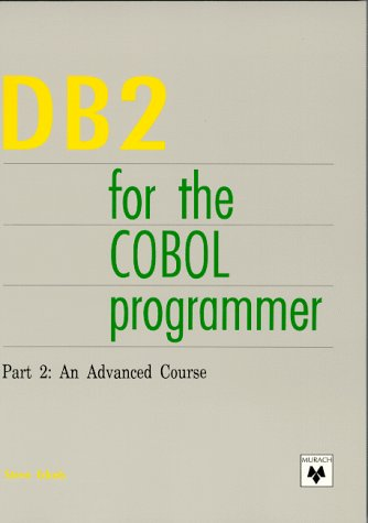 DB2 for the COBOL Programmer: Part 2 : An Advanced Course