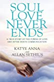 Soul Love Never Ends: A True Story of The Power of Love and After Death Communication