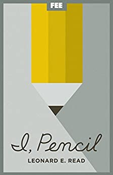 I, Pencil: My Family Tree as Told to Leonard E. Read by [Read, Leonard]