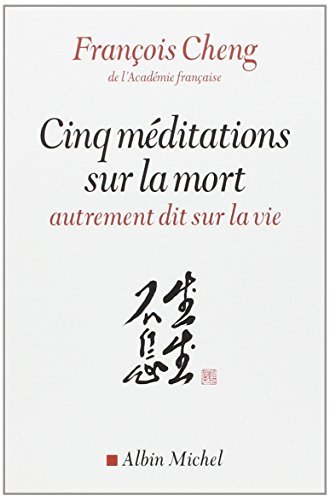 Cinq méditations sur la mort - autrement dit sur la vie (French Edition)