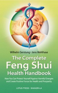 The Complete Feng Shui Health Handbook: How You Can Protect Yourself Against Harmful Energies and Create Positive Forces for Health and Prosperity (Shangri-La)