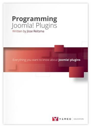 Programming Joomla Plugins: All You Ever Wanted to Know About Joomla Plugins