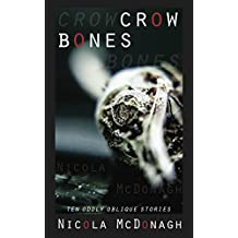 Crow Bones: Oddly oblique stories of magical realism, romance, dark humour, horror and suspense