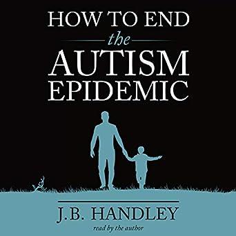 The Autism Epidemic Epidemic Of Words >> Amazon Com How To End The Autism Epidemic Audible Audio Edition