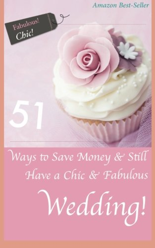 51 Ways to Save Money & Still Have a Chic & Fabulous Wedding