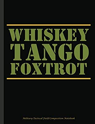 Military Tactical Field Composition Notebook: Whiskey Tango Foxtrot WTF Military Notebook College Ruled Book, Lined Paper 100 pages (50 Sheets), 9 3/4 ... (Military Notebooks and Journals) (Volume 1)