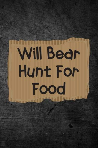 Will Bear Hunt For Food: Funny Hunting Journal For Bruin Boar Hunters: Blank Lined Notebook For Hunt Season To Write Notes & Writing