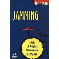 Jamming - A Arte E A Disciplina Da Criatividade Na Empresa