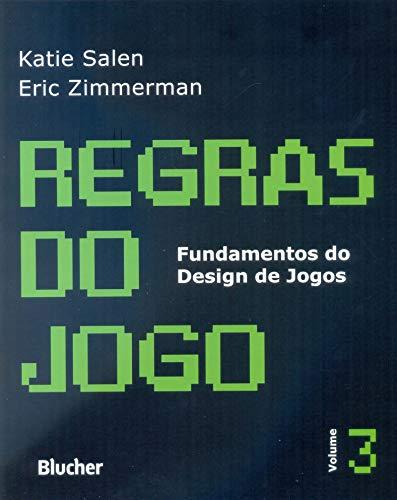 Regras do Jogo: Fundamentos do Design de Jogos (Volume 3)