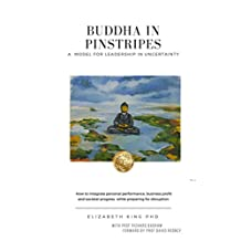 Buddha in Pinstripes:A Model for Leadership in Uncertainty.How to integrate personal performance,business profit and societal progress while preparing for disruption.