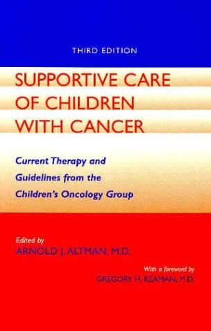 Supportive Care of Children with Cancer: Current Therapy and Guidelines from the Children's Oncology Group (The Johns Hopkins Series in Hematology/Oncology)