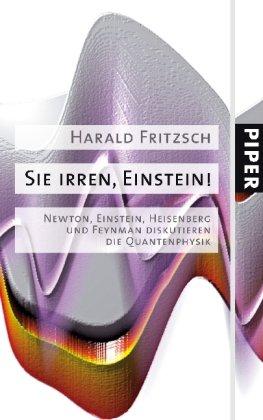 Sie irren, Einstein!: Newton, Einstein, Heisenberg und Feynman diskutieren die Quantenphysik