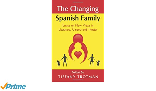 Amazoncom The Changing Spanish Family Essays On New Views In  Amazoncom The Changing Spanish Family Essays On New Views In Literature  Cinema And Theater  Tiffany Trotman Books Essays With Thesis Statements also Essay On English Language  What Is A Thesis Statement In An Essay