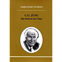 C. G. Jung: His Myth in Our Time (Studies in Jungian Psychology by Jungian Analysts)