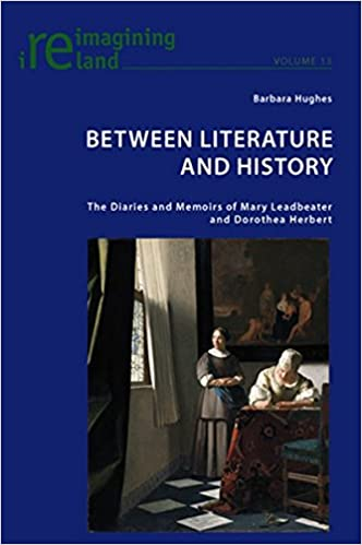 Between Literature and History: The Diaries and Memoirs of Mary Leadbeater and Dorothea Herbert (Reimagining Ireland)