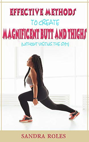 The most effective method to create magnificent butt and thighs: Get the butt and thigh without visiting the gym centre.