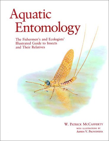 Aquatic Entomology: The Fisherman's And Ecologist's Illustrated Guide To Insects And Their Relatives (Crosscurrents)