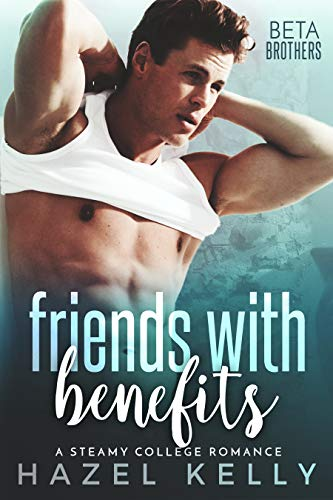 Friends with Benefits: A Steamy College Romance (Beta Brothers #2) by [Kelly, Hazel]