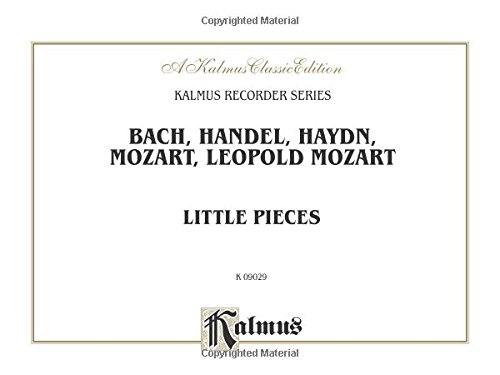 Little Pieces: Collections of Little Pieces of Bach, Haydn, W.A. Mozart and L. Mozart -- For Descant and Treble Recorders, Comb Bound Book (Kalmus Edition)