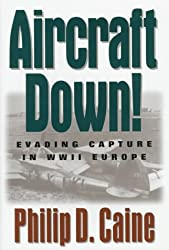 Aircraft Down!: Evading Capture in WWII Europe