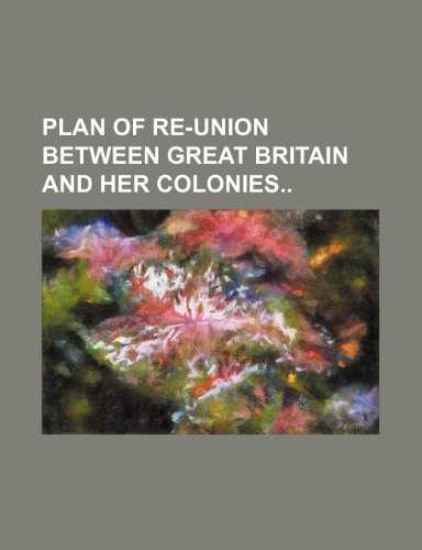 Plan of re-union between Great Britain and her colonies