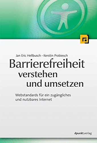 Barrierefreiheit verstehen und umsetzen: Webstandards für ein zugängliches und nutzbares Internet