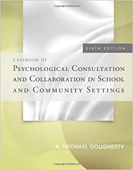 Book Casebook of Psychological Consultation and Collaboration in School and Community Settings by Dougherty, A. Michael (2013)