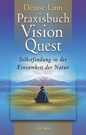 Praxisbuch Vision Quest: Selbstfindung in der Einsamkeit der Natur