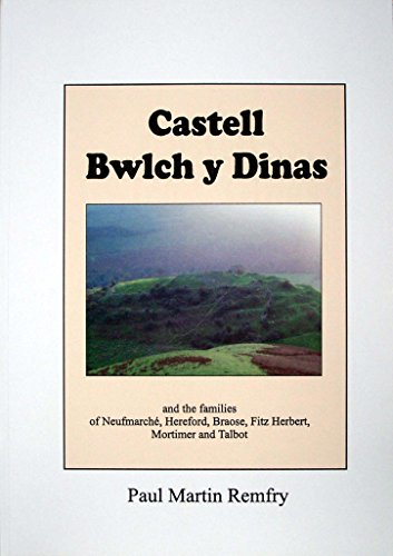 Castell Bwlch Y Dinas: and the Familes of Fitz Osbern, Neufmarche, Gloucester, Hereford, Braose and Fitz Herbert