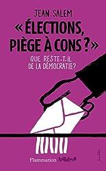 Elections, piège à cons ? : Que reste-t-il de la démocratie ?
