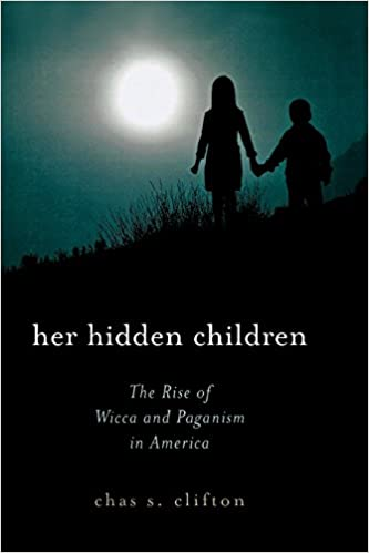 Her Hidden Children: The Rise of Wicca And Paganism in