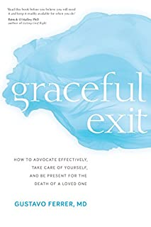 Book Cover: Graceful Exit: How to Advocate Effectively, Take Care of Yourself, and Be Present for the Death of a Loved One