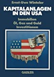 Kapitalanlagen in Den USA : Immobilien Öl, Gas und Gold Investitionen, Winteler, Ernst-Uwe, 3409396314