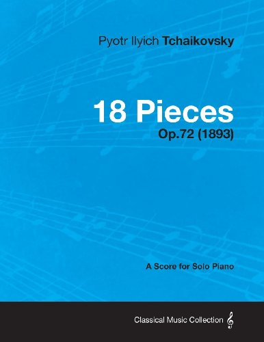 18 Pieces - A Score for Solo Piano Op.72 (1893)
