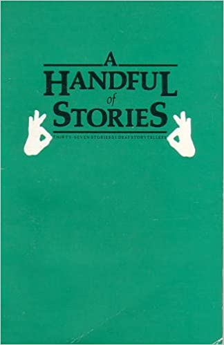 f4c0856fbef5a Handful of Stories: Thirty-Seven Stories by Deaf Storytellers: E. Lane:  9780913580776: Amazon.com: Books