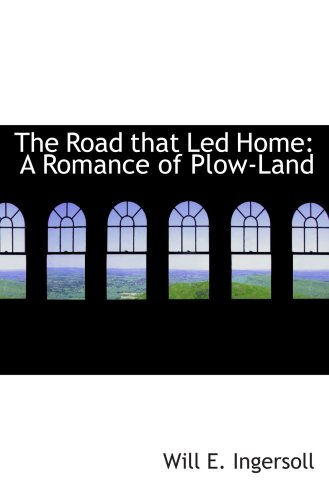 Download The Road that Led Home: A Romance of Plow-Land pdf epub