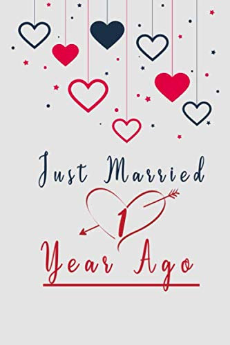 Just Married 1 Year Ago: Blank Lined Journal For Best Friend, Family, Men, Women, Marriage, Wedding, Romance Gift Notebook, 110 Lined Pages