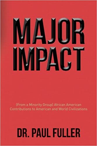 Major impact! : from a minority group : African American contributions to American and world civilizations / Dr. Paul Fuller.