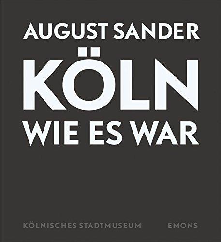 August Sander - Köln wie es war: 408 Fotografien von 1920 bis 1939