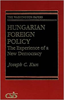 Hungarian Foreign Policy: The Experience of a New Democracy The Washington Papers