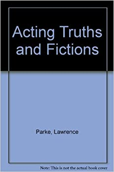 Book Acting Truths and Fictions: Straight Talk about the Many Myths, Myth-Conceptions and Mistakes that Affect Actors' Development and Professional Careers Today! by Lawrence Parke (1995-06-01)
